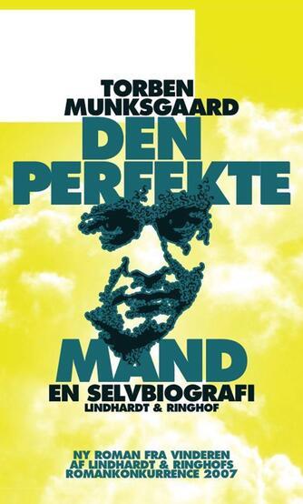 Torben Munksgaard: Den perfekte mand - en selvbiografi : roman