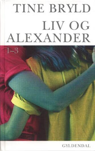 Tine Bryld: Liv og Alexander 1-3