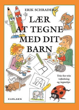 Erik Schrader: Lær at tegne med dit barn : trin-for-trin vejledning og tegnetips