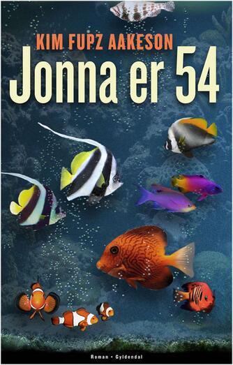 Kim Fupz Aakeson: Jonna er 54 : roman