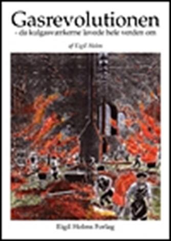 Eigil Holm (f. 1932): Gasrevolutionen : da kulgasværkerne lavede hele verden om