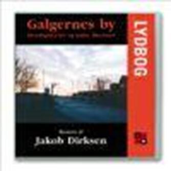 Jakob Dirksen: Galgernes by : hverdagsscener og andre illusioner