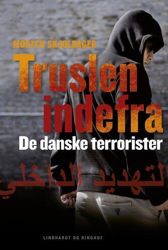 Morten Skjoldager: Truslen indefra : de danske terrorister