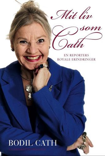 Bodil Cath: Mit liv som Cath : en reporters royale erindringer