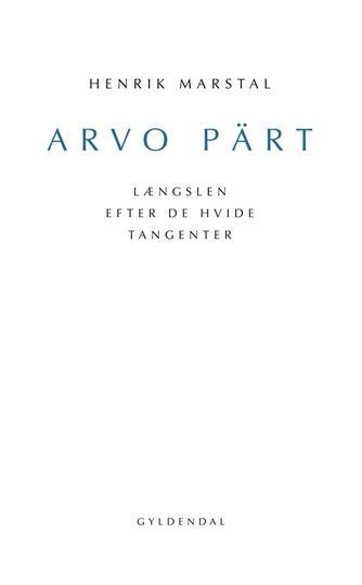 Henrik Marstal: Arvo Pärt : længslen efter de hvide tangenter