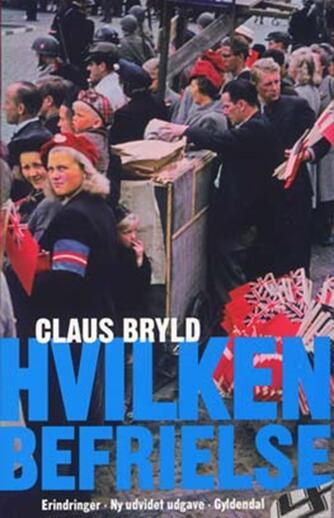 Claus Bryld: Hvilken befrielse : erindringer