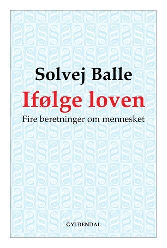 Solvej Balle: Ifølge loven : fire beretninger om mennesket