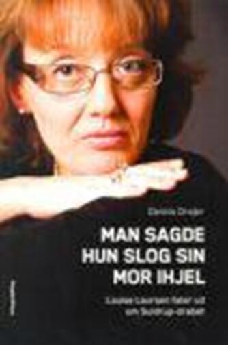 Dennis Drejer (f. 1968): Man sagde hun slog sin mor ihjel : Louise Laursen taler ud om Suldrup-drabet