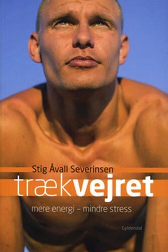 Stig Åvall Severinsen: Træk vejret : mere energi - mindre stress
