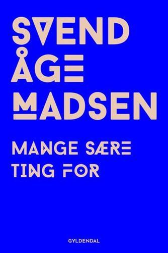 Svend Åge Madsen (f. 1939): Mange sære ting for