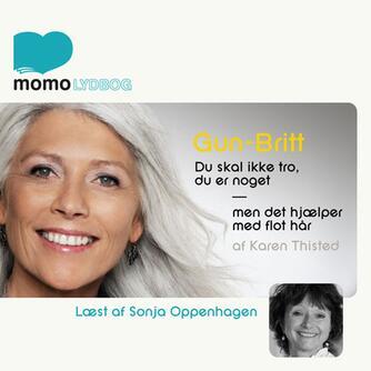 Karen Thisted (f. 1946): Gun-Britt : du skal ikke tro, du er noget - men det hjælper med flot hår