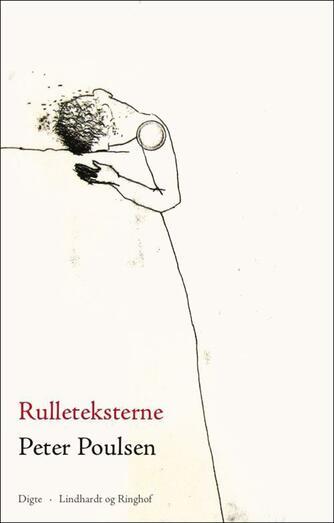 Peter Poulsen (f. 1940): Rulleteksterne : digte