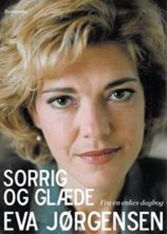 Eva Jørgensen (f. 1963): Sorrig og glæde : fra en enkes dagbog