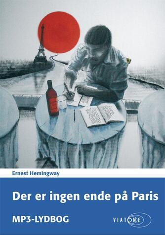 Ernest Hemingway: Der er ingen ende på Paris