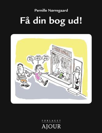 Pernille Nørregaard: Få din bog ud!