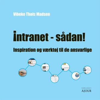 Vibeke Thøis Madsen: Intranet - sådan! : inspiration og værktøj til de ansvarlige