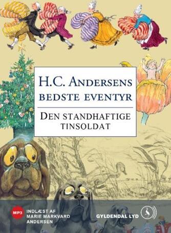 H. C. Andersen (f. 1805): Den standhaftige tinsoldat
