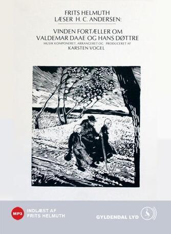 H. C. Andersen (f. 1805): Vinden fortæller om Valdemar Daae og hans døttre