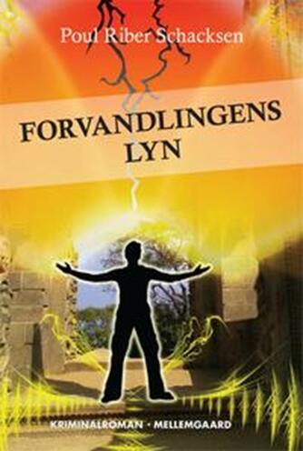 Poul Riber Schacksen: Forvandlingens lyn : kriminalroman