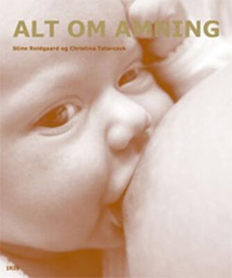 Stine Roldgaard, Christina Tatarczuk: Alt om amning