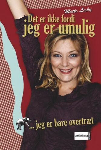 Mette Lisby: Det er ikke fordi jeg er umulig - jeg er bare overtræt