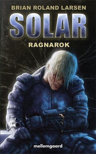Brian Roland Larsen: Solar. Bind 6, Ragnarok