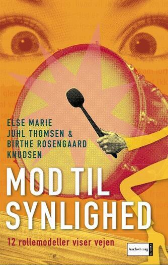 Else Marie Juhl Thomsen, Birthe Rosengaard Knudsen: Mod til synlighed : 12 rollemodeller viser vejen