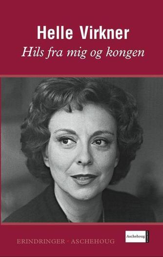 Helle Virkner: Hils fra mig og kongen (Ved Agnethe Bjørn)