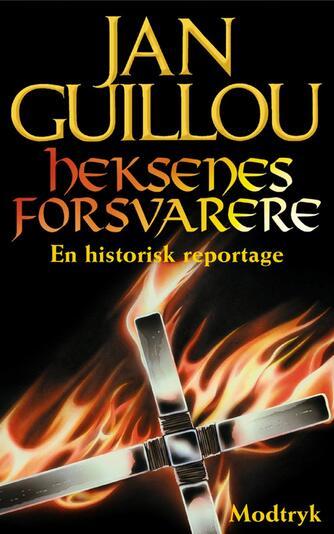Jan Guillou: Heksenes forsvarere : en historisk reportage