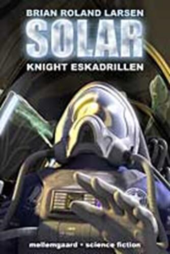 Brian Roland Larsen: Solar. Bind 3, Knight Eskadrillen