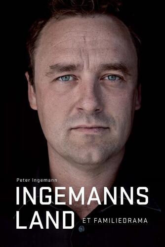 Peter Ingemann (f. 1973), Anette Vestergaard: Ingemanns land : et familiedrama