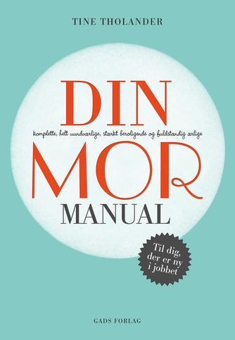 Tine Tholander: Din komplette, helt uundværlige, stærkt beroligende og fuldstændig ærlige mor-manual