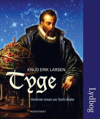 Knud Erik Larsen (f. 1936): Tyge : historisk roman om Tycho Brahe
