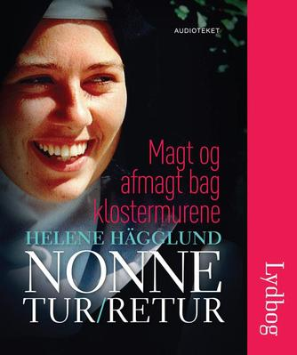 Helene Hägglund: Nonne tur/retur : magt og afmagt bag klostermurene