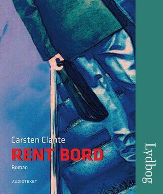 Carsten Clante: Rent bord : roman