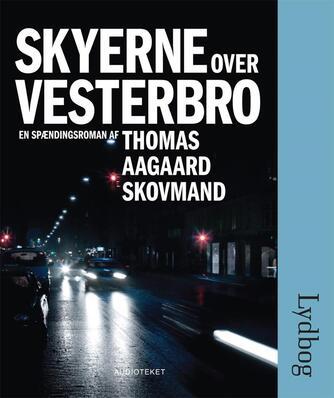 Thomas Aagaard Skovmand: Skyerne over Vesterbro : en spændingsroman