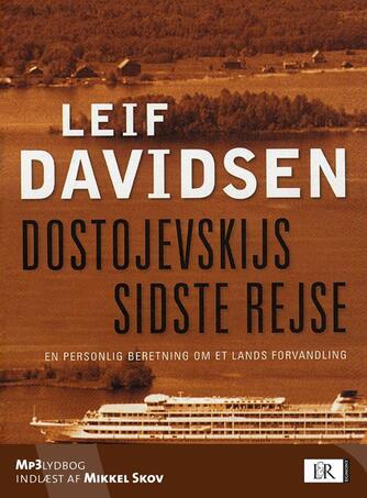 Leif Davidsen: Dostojevskijs sidste rejse : en personlig beretning om et lands forvandling