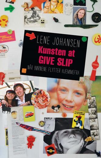 Lene Johansen: Kunsten at give slip - når børnene flytter hjemmefra
