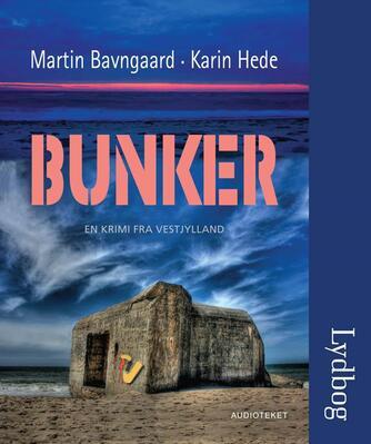 Karin Hede: Bunker : en krimi fra Vestjylland