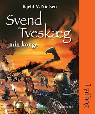 Kjeld V. Nielsen: Svend Tveskæg - min konge