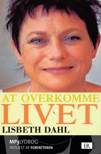 Lisbet Dahl: At overkomme livet
