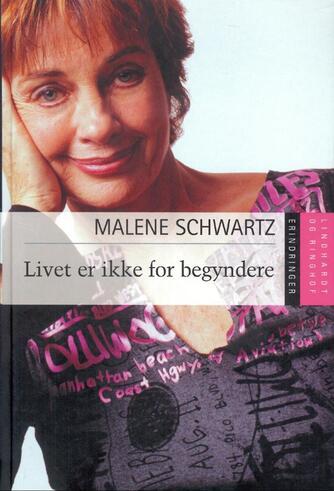 Malene Schwartz: Livet er ikke for begyndere : erindringer