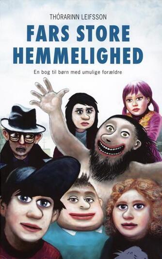Thórarinn Leifsson: Fars store hemmelighed : en bog til børn med umulige forældre