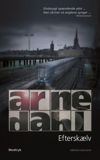 Arne Dahl (f. 1963): Efterskælv : kriminalroman