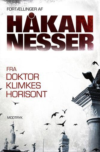 Håkan Nesser: Fra doktor Klimkes horisont : fortællinger