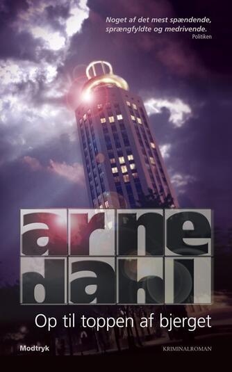 Arne Dahl (f. 1963): Op til toppen af bjerget : kriminalroman
