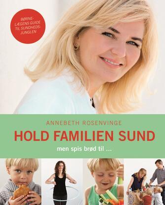 Annebeth Rosenvinge: Hold familien sund - men spis brød til