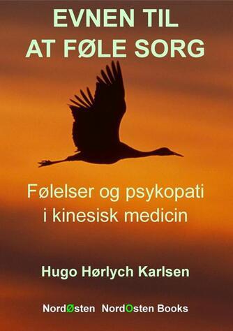 Hugo Hørlych Karlsen: Evnen til at føle sorg : følelser og psykopati i kinesisk medicin