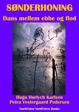 Hugo Hørlych Karlsen, Petra Vestergaard-Pedersen: Sønderhoning : dans mellem ebbe og flod (Sammenredigeret udgave)