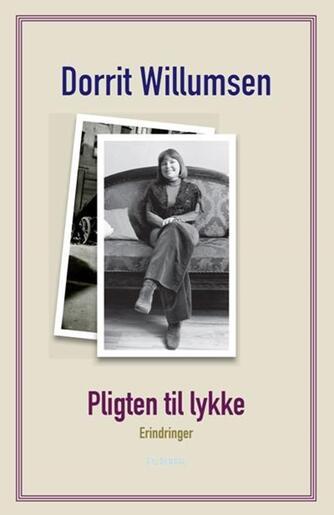 Dorrit Willumsen: Pligten til lykke : erindringer